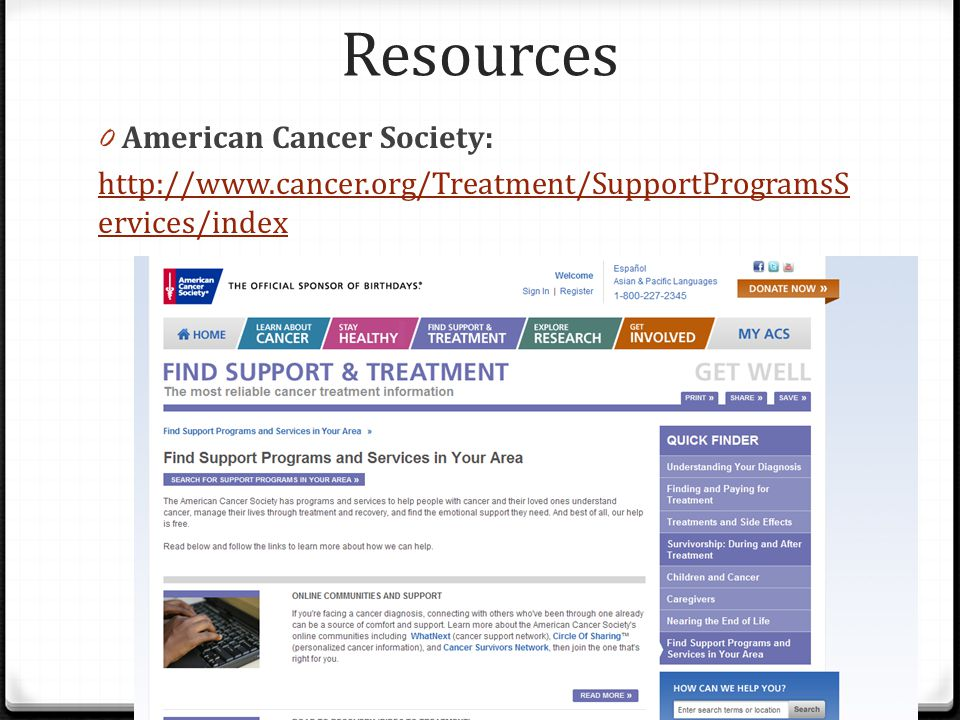 Resources 0 American Cancer Society: http://www.cancer.org/Treatment/SupportProgramsS ervices/index