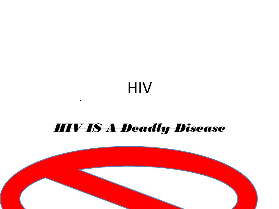 HIV IS A Deadly Disease. HIV
