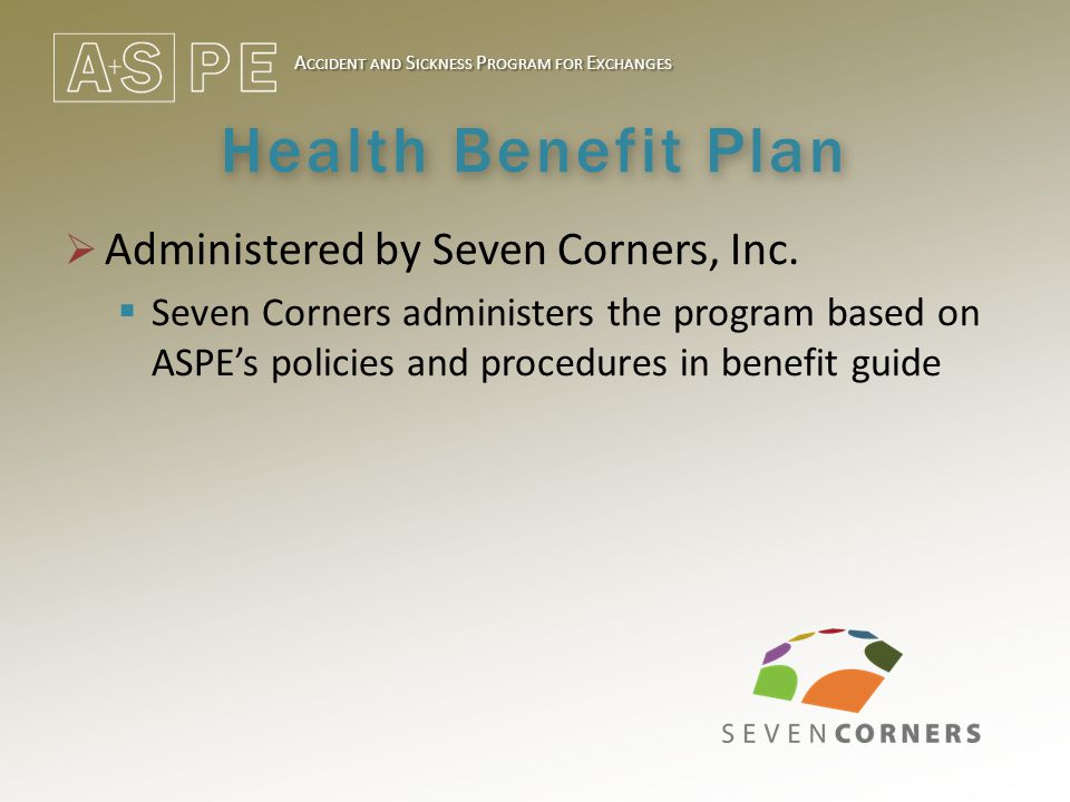 A CCIDENT AND S ICKNESS P ROGRAM FOR E XCHANGES Health Benefit Plan  Administered by Seven Corners, Inc.