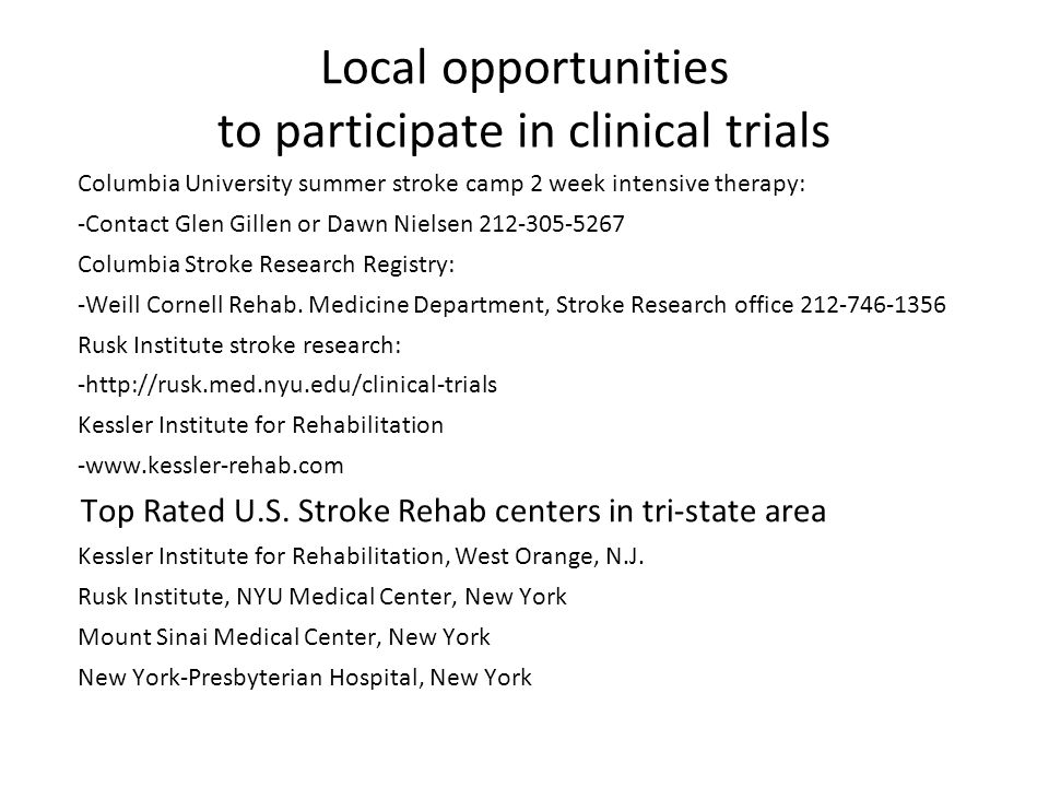 Local opportunities to participate in clinical trials Columbia University summer stroke camp 2 week intensive therapy: -Contact Glen Gillen or Dawn Ni