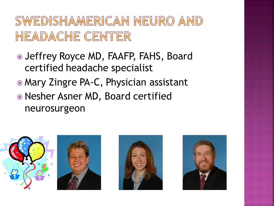 Jeffrey Royce MD, FAAFP, FAHS, Board certified headache specialist  Mary Zingre PA-C, Physician assistant  Nesher Asner MD, Board certified neurosurgeon