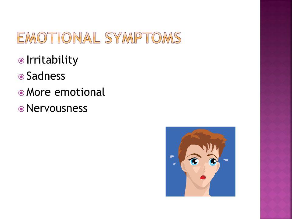  Irritability  Sadness  More emotional  Nervousness