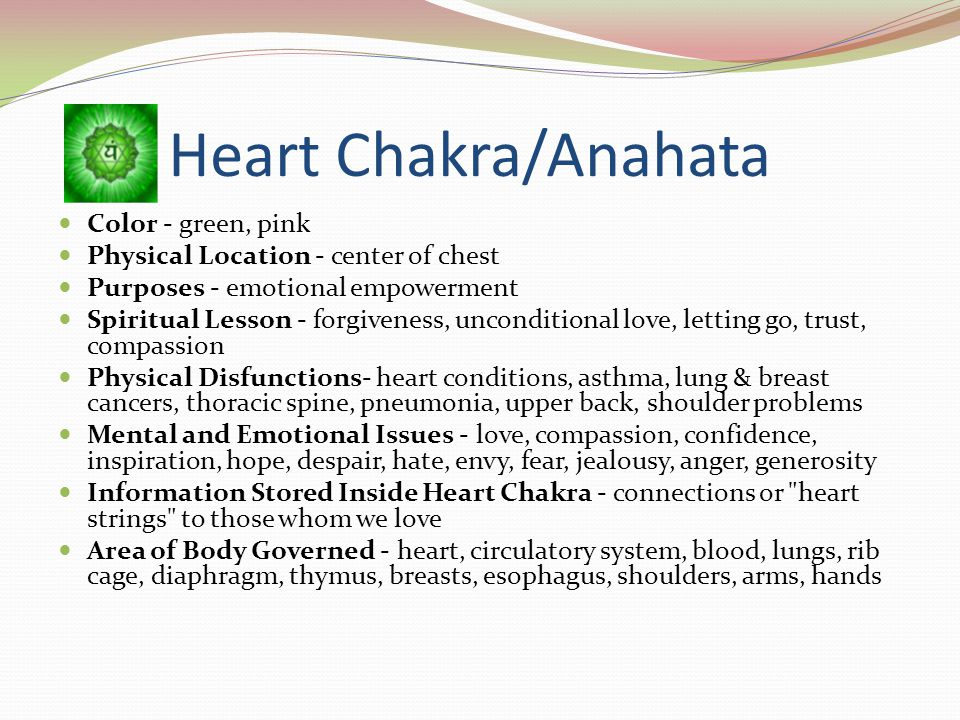 Heart chakra/Anahata The Heart Chakra is associated with the color green or the color pink. This love center of our human energy system is often the f