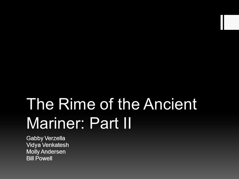 The Rime of the Ancient Mariner: Part II Gabby Verzella Vidya Venkatesh Molly Andersen Bill Powell