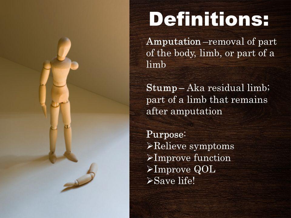 Reasons for Amputations  Traumatic injury  Progressive arterial disease: often a sequelae of diabetes  Gangrene/infection  Congenital deformities  Chronic osteomyelitis  Malignant tumor