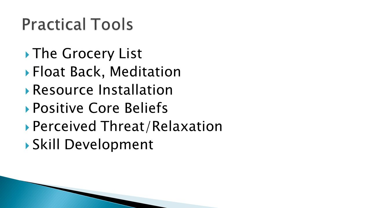  The Grocery List  Float Back, Meditation  Resource Installation  Positive Core Beliefs  Perceived Threat/Relaxation  Skill Development