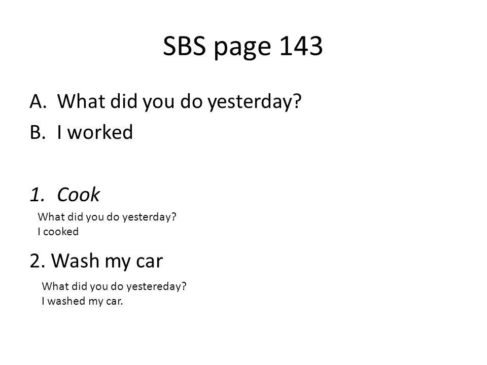 SBS page 143 A.What did you do yesterday.B.I worked 1.Cook What did you do yesterday.