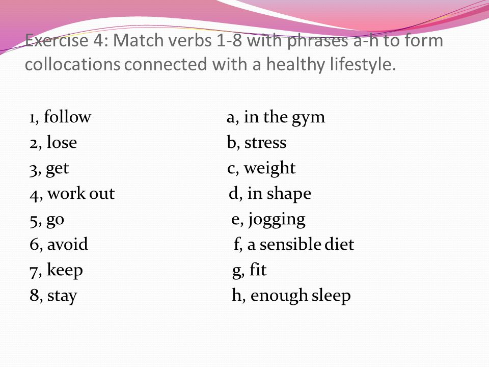 Exercise 4: Match verbs 1-8 with phrases a-h to form collocations connected with a healthy lifestyle.