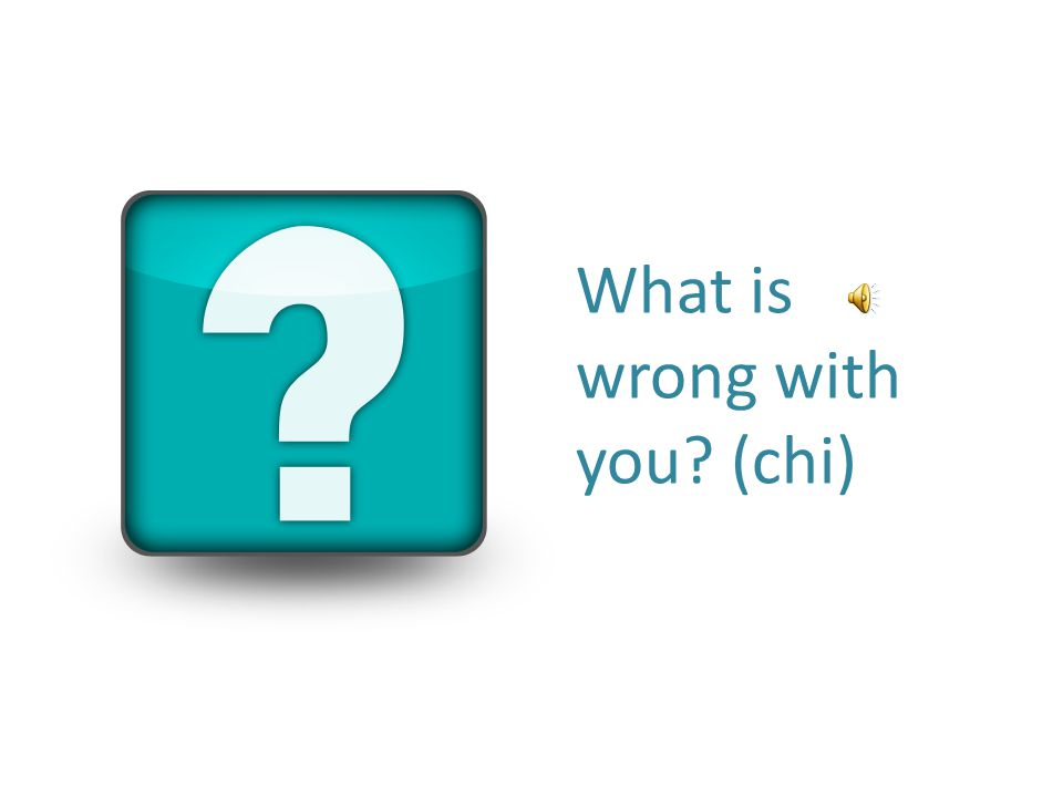 What is wrong with you? (chi)