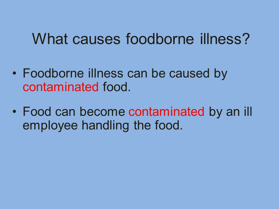 What causes foodborne illness. Foodborne illness can be caused by contaminated food.