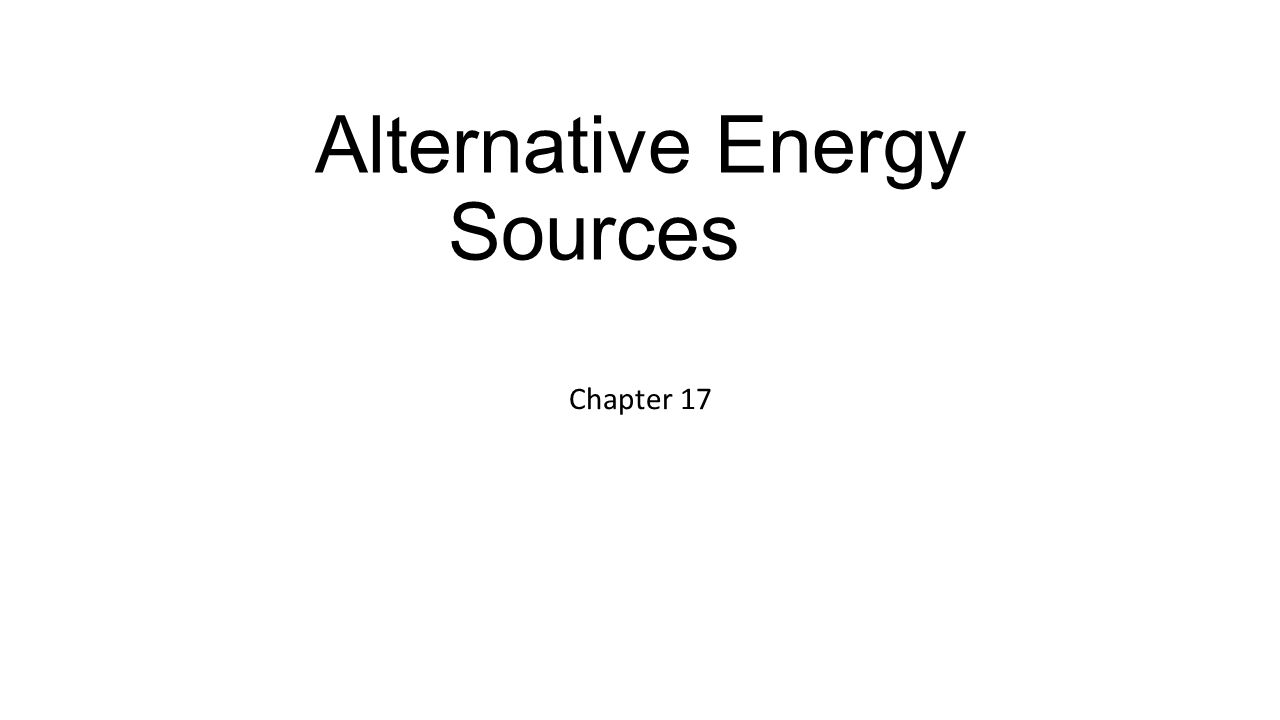 Alternative Energy Sources Chapter 17