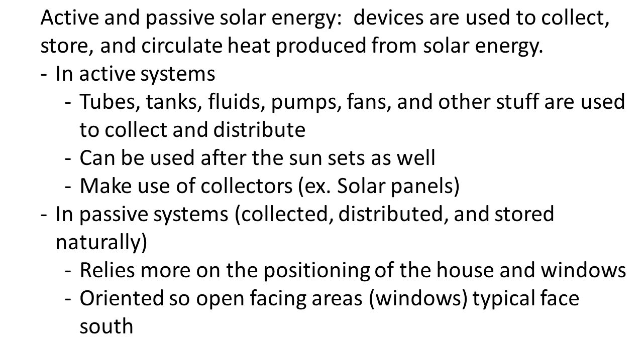 Active and passive solar energy: devices are used to collect, store, and circulate heat produced from solar energy.