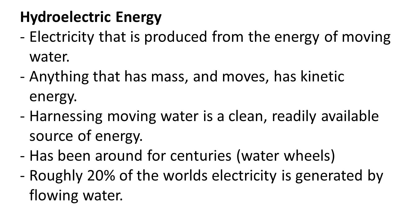 Hydroelectric Energy -Electricity that is produced from the energy of moving water.