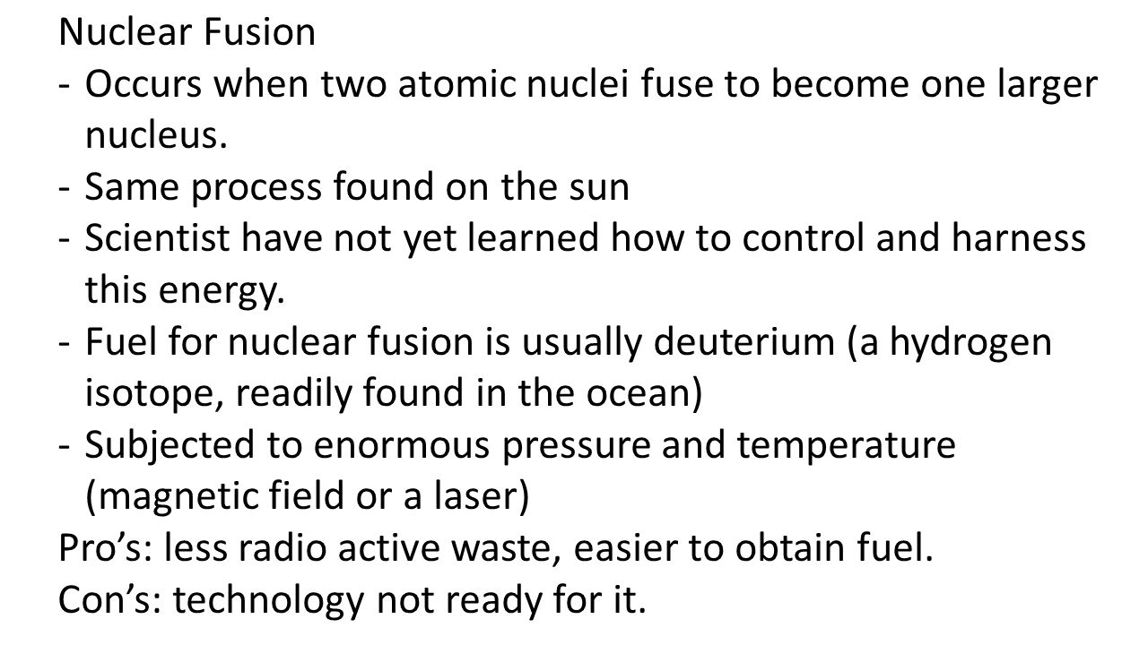 Nuclear Fusion -Occurs when two atomic nuclei fuse to become one larger nucleus.