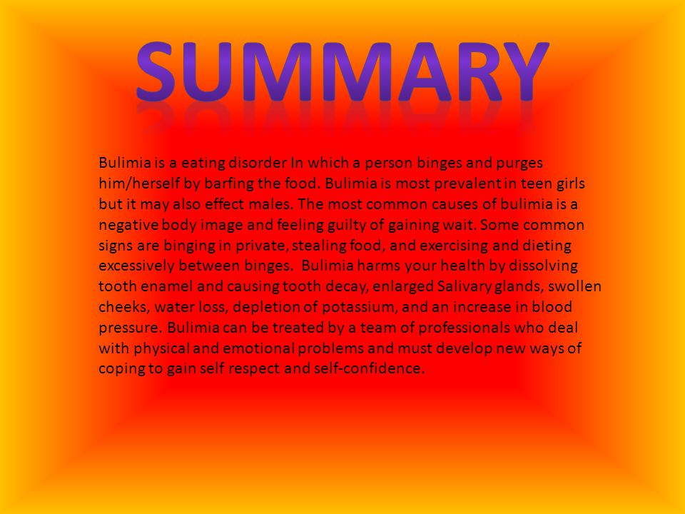 Bulimia is a eating disorder In which a person binges and purges him/herself by barfing the food. Bulimia is most prevalent in teen girls but it may a