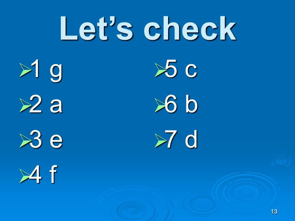 Let's check  1 g  2 a  3 e  4 f  5 c  6 b  7 d 13