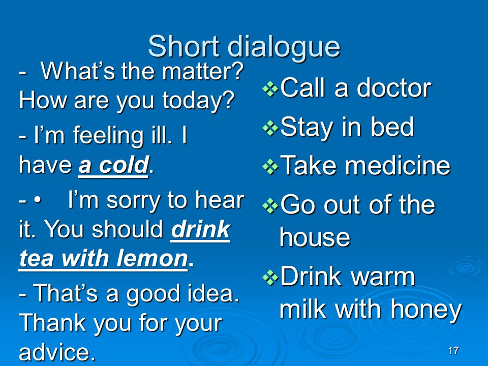 Short dialogue - What's the matter. How are you today.