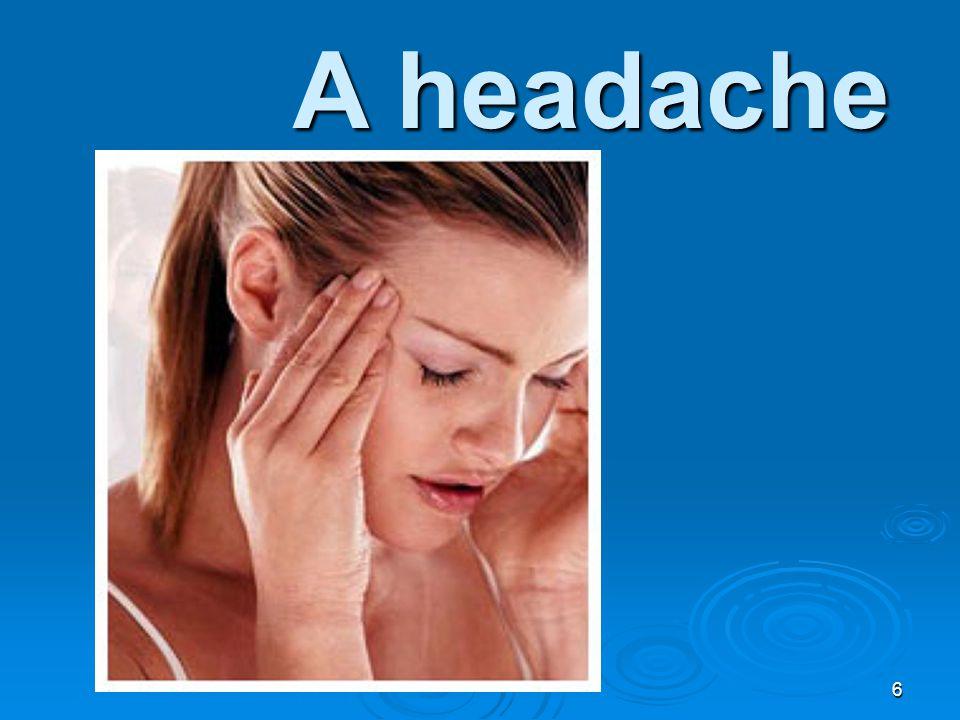 A headache 6
