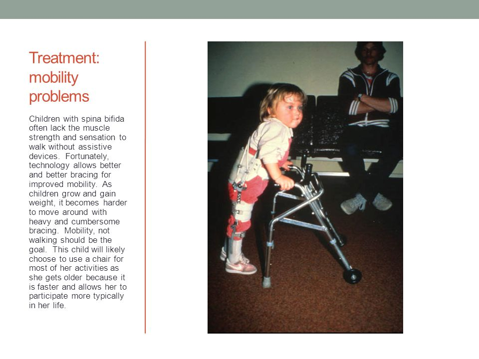 Treatment: mobility problems Children with spina bifida often lack the muscle strength and sensation to walk without assistive devices. Fortunately, t