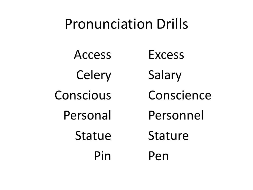 Pronunciation Drills Access Celery Conscious Personal Statue Pin Excess Salary Conscience Personnel Stature Pen