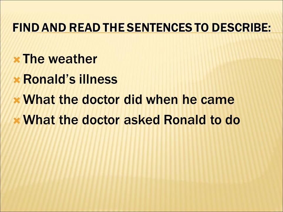 FIND AND READ THE SENTENCES TO DESCRIBE:  The weather  Ronald's illness  What the doctor did when he came  What the doctor asked Ronald to do