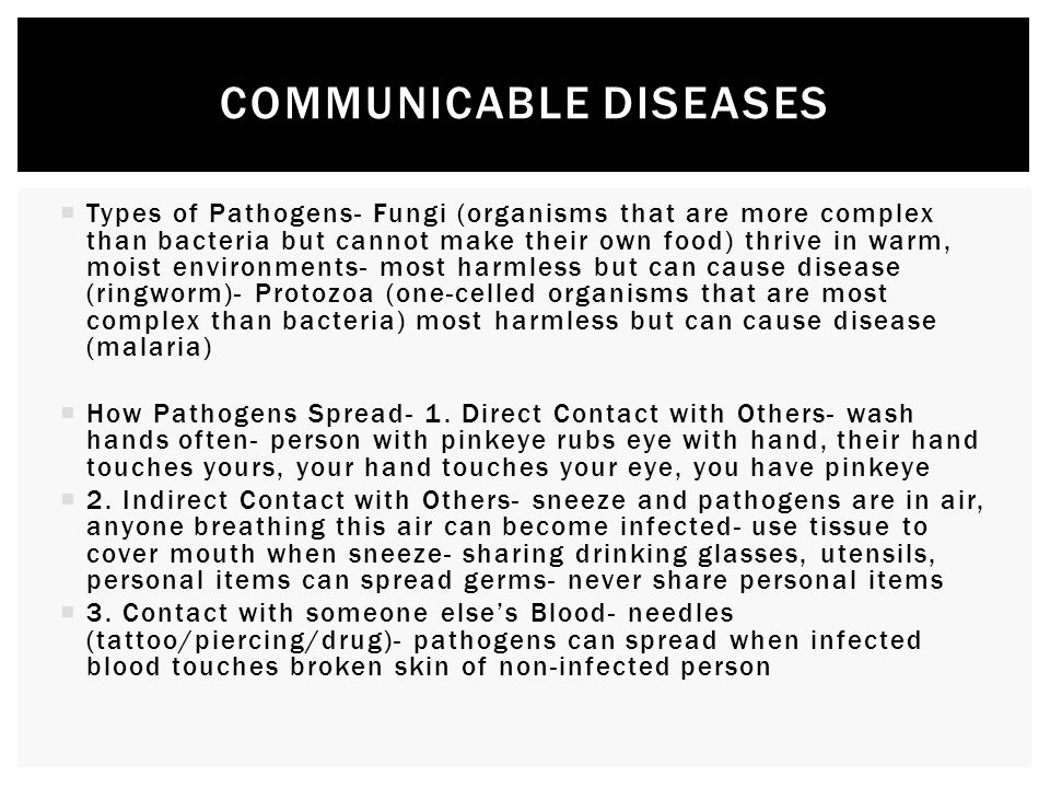  Types of Pathogens- Fungi (organisms that are more complex than bacteria but cannot make their own food) thrive in warm, moist environments- most ha