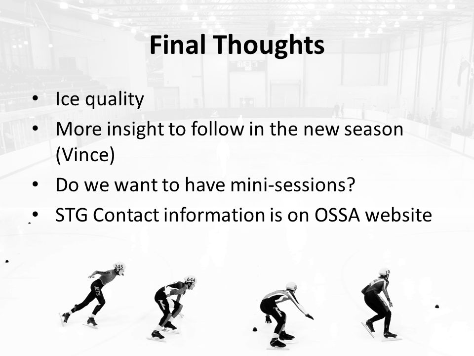 Final Thoughts Ice quality More insight to follow in the new season (Vince) Do we want to have mini-sessions.