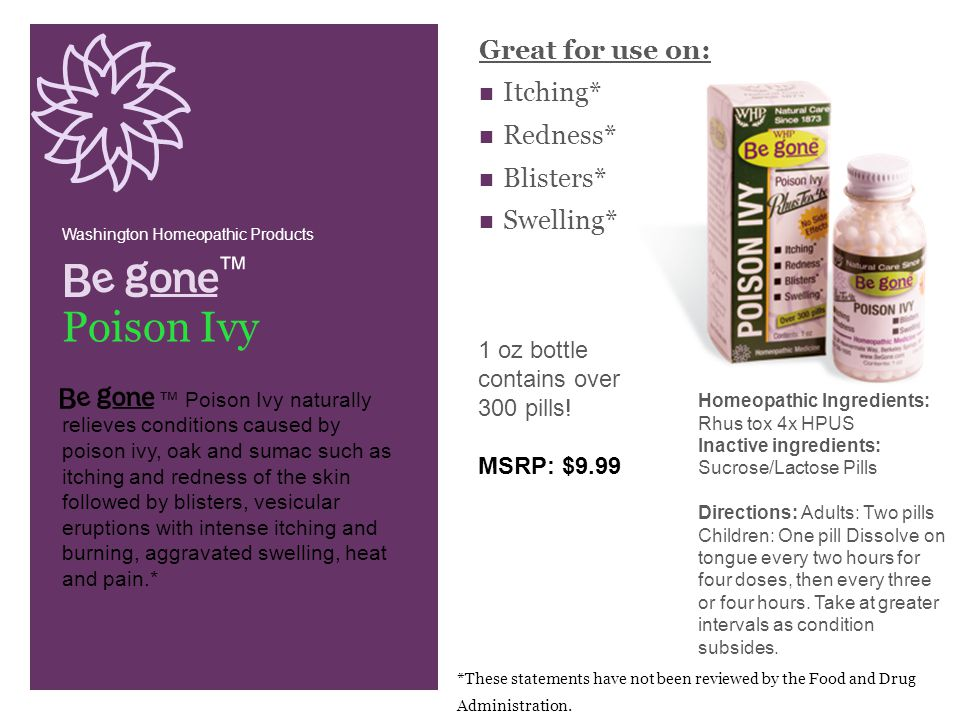 ™ Poison Ivy Homeopathic Ingredients: Rhus tox 4x HPUS Inactive ingredients: Sucrose/Lactose Pills Directions: Adults: Two pills Children: One pill Dissolve on tongue every two hours for four doses, then every three or four hours.