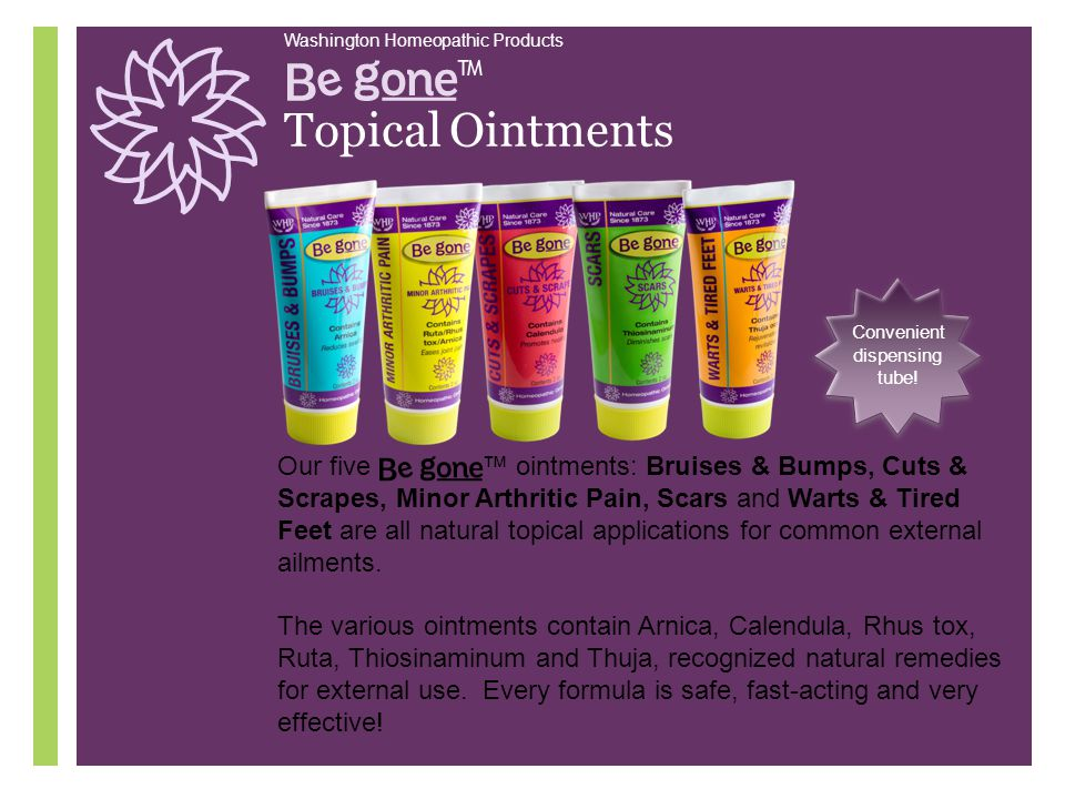 ™ Topical Ointments Our five ™ ointments: Bruises & Bumps, Cuts & Scrapes, Minor Arthritic Pain, Scars and Warts & Tired Feet are all natural topical applications for common external ailments.