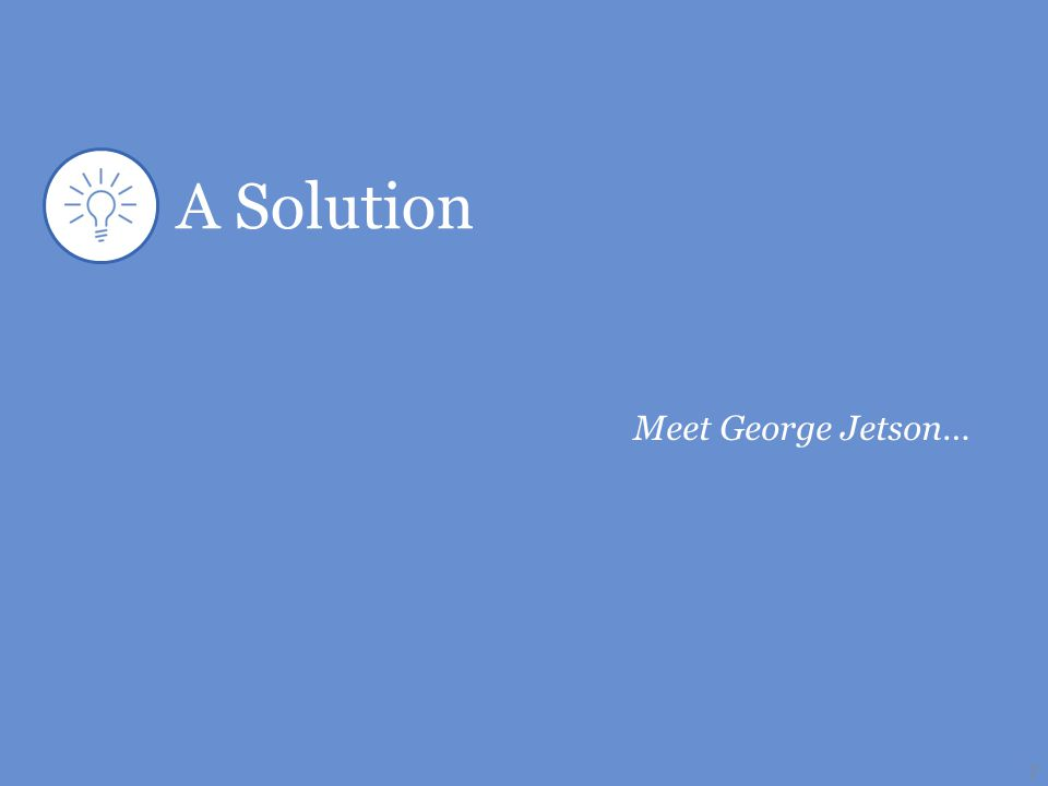 A Solution 7 Meet George Jetson…