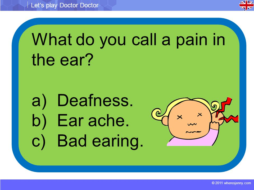 © 2011 wheresjenny.com Let's play Doctor Doctor A person that has difficulty in defecating suffers from … a)Constipation.