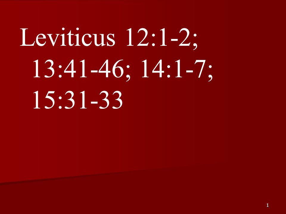 1 Leviticus 12:1-2; 13:41-46; 14:1-7; 15:31-33