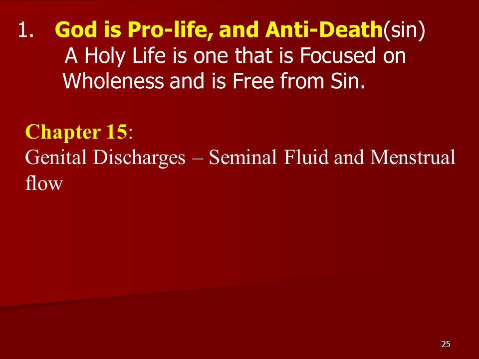 25 1. God is Pro-life, and Anti-Death(sin) A Holy Life is one that is Focused on Wholeness and is Free from Sin. Chapter 15: Genital Discharges – Semi