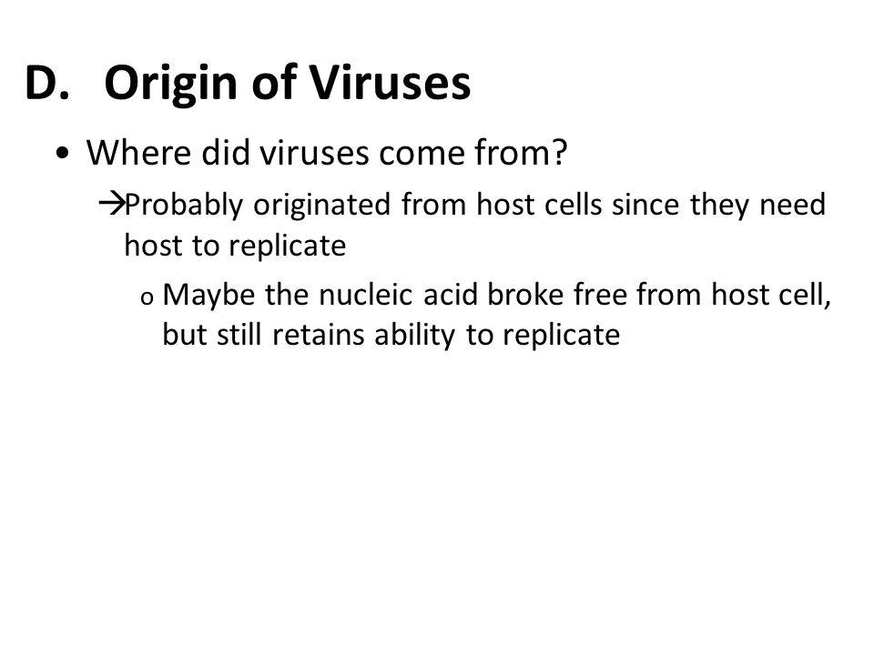 D.Origin of Viruses Where did viruses come from.