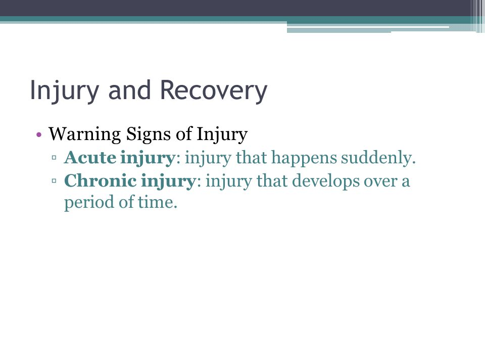 Injury and Recovery Warning Signs of Injury ▫Acute injury: injury that happens suddenly.