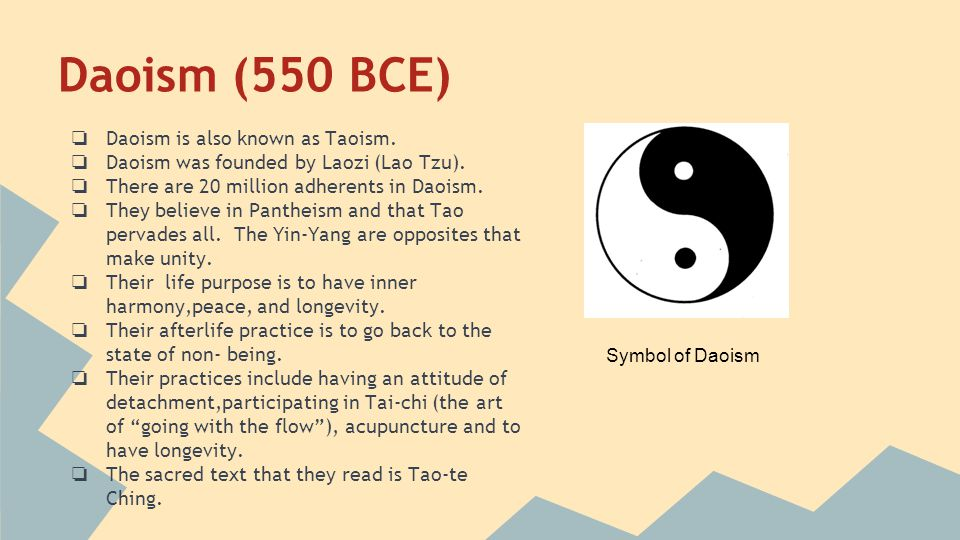 Daoism (550 BCE) ❏ Daoism is also known as Taoism.