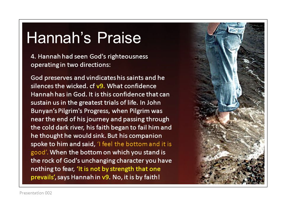 Hannah's Praise Presentation 002 4. Hannah had seen God's righteousness operating in two directions: God preserves and vindicates his saints and he si