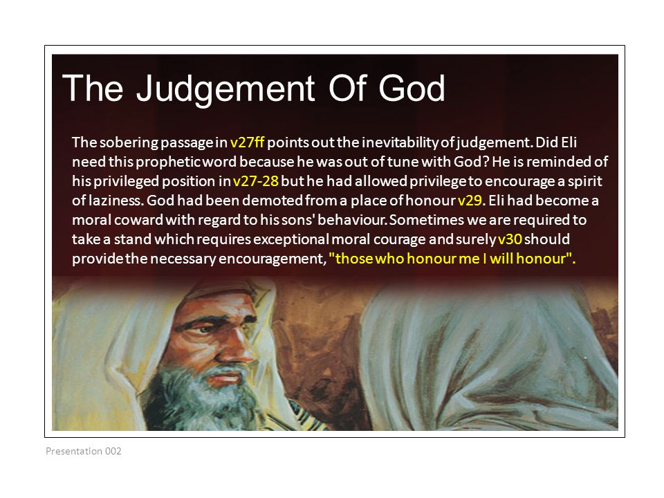 The Judgement Of God Presentation 002 The sobering passage in v27ff points out the inevitability of judgement. Did Eli need this prophetic word becaus