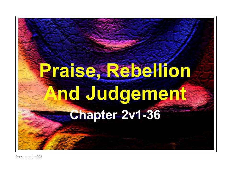 Praise, Rebellion And Judgement Chapter 2v1-36 Presentation 002
