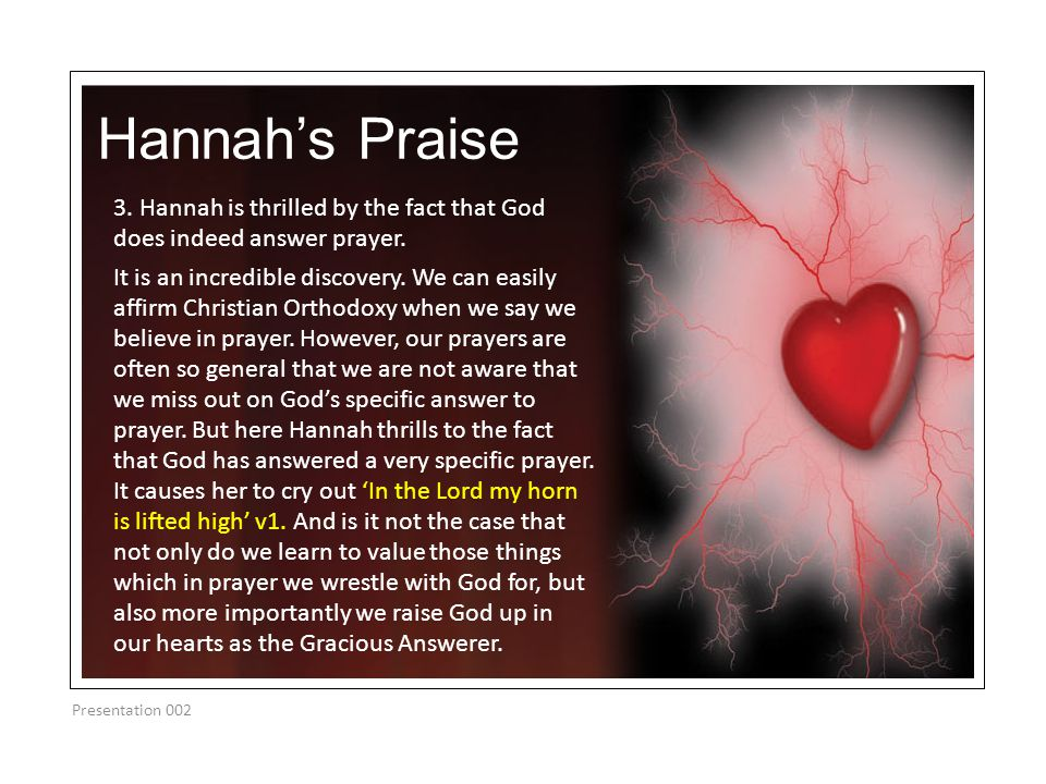 Hannah's Praise Presentation 002 3. Hannah is thrilled by the fact that God does indeed answer prayer. It is an incredible discovery. We can easily af
