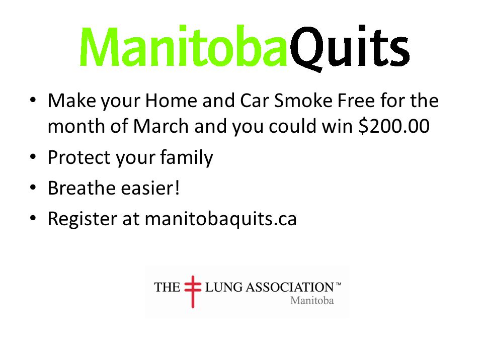 Make your Home and Car Smoke Free for the month of March and you could win $200.00 Protect your family Breathe easier.