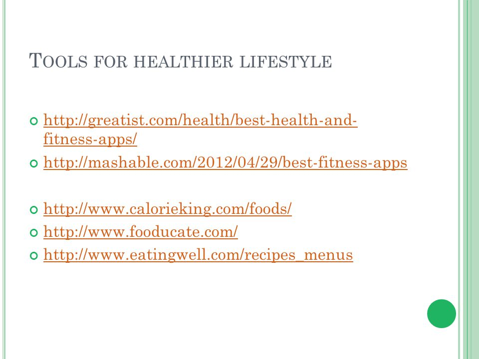 T OOLS FOR HEALTHIER LIFESTYLE http://greatist.com/health/best-health-and- fitness-apps/ http://mashable.com/2012/04/29/best-fitness-apps http://www.c