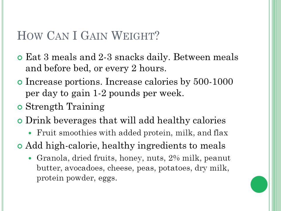 H OW C AN I G AIN W EIGHT . Eat 3 meals and 2-3 snacks daily.