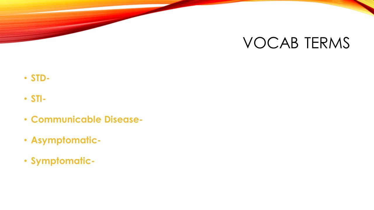 VOCAB TERMS STD- STI- Communicable Disease- Asymptomatic- Symptomatic-