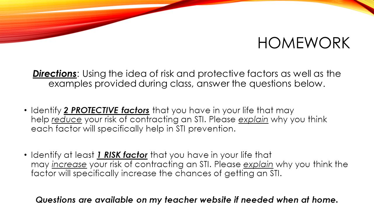 HOMEWORK Directions : Using the idea of risk and protective factors as well as the examples provided during class, answer the questions below. Identif