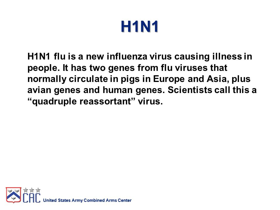 United States Army Combined Arms Center H1N1 H1N1 flu is a new influenza virus causing illness in people.