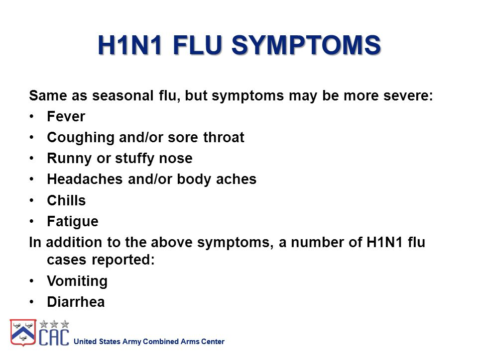 United States Army Combined Arms Center H1N1 INFLUENZA GUIDANCE, RECOMMENDATIONS AND POLICIES Clinicians CDC Antiviral Agents for Seasonal Influenza: Information for Health Professionals http://www.cdc.gov/flu/professionals/antivirals/ CDC H1N1 Flu Clinical and Public Health Guidance http://www.cdc.gov/H1N1flu/guidance/ CDC Interim Guidance for Infection Control for Care of Patients with Confirmed or Suspected Novel Influenza A (H1N1) Virus Infection in a Healthcare Setting http://www.cdc.gov/h1n1flu/guidelines_infection_control.htm CDC Vaccination Resources http://www.cdc.gov/flu/professionals/vaccination/index.htm HHS Antiviral Drug Distribution and Use http://www.hhs.gov/pandemicflu/plan/sup7.html