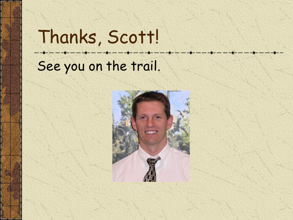 Thanks, Scott! See you on the trail.