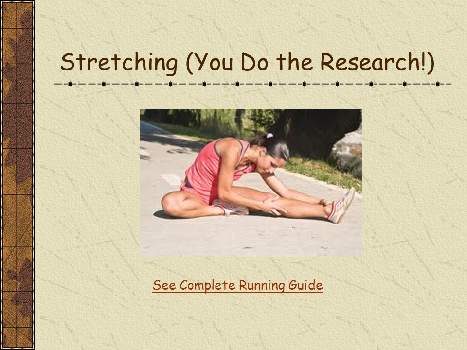 Stretching (You Do the Research!) See Complete Running Guide