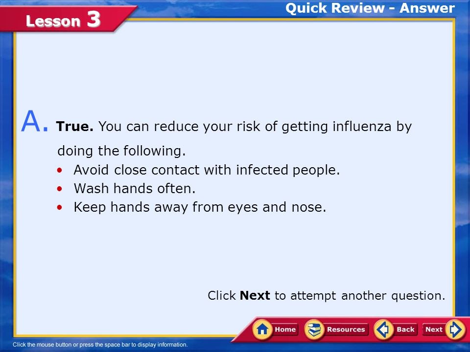 Lesson 3 Quick Review Q. You can reduce your risk of getting influenza by doing the following.